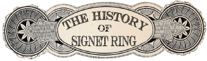 TheHistoryOfSignetRing